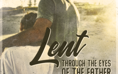 Lent – Through the Eyes of the Father