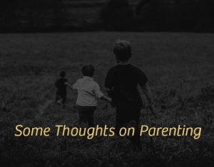 Some Thoughts About Parenting