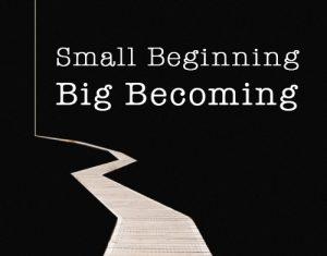 Small Beginning, Big Becoming